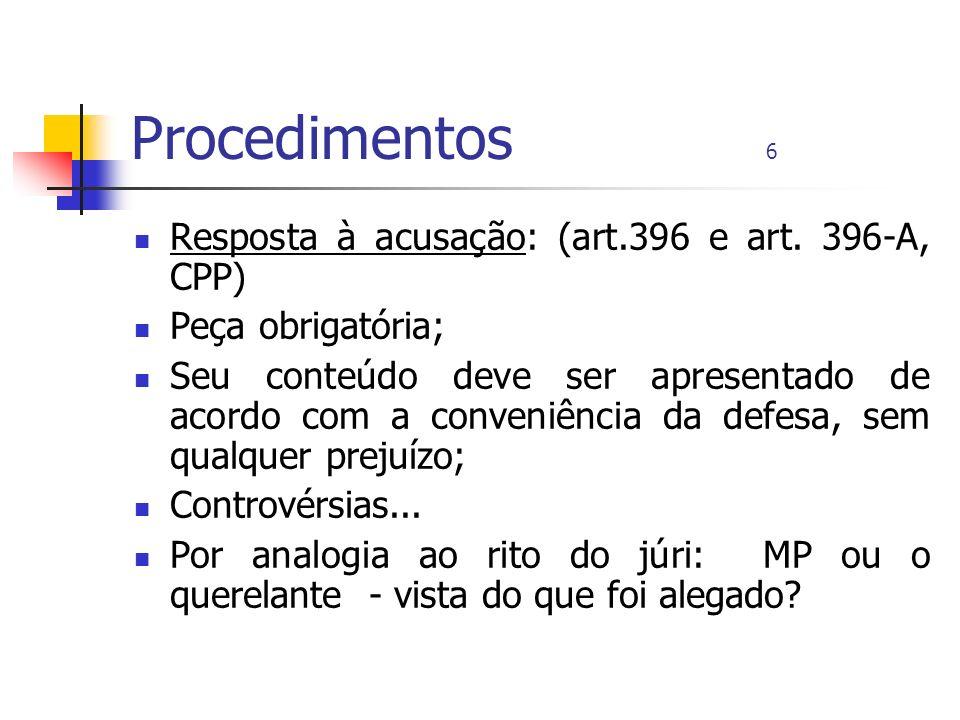 Procedimentos 6 Resposta à acusação: (art.396 e art. 396-A, CPP) Peça obrigatória; Seu conteúdo deve ser apresentado de acordo com a conveniência da d