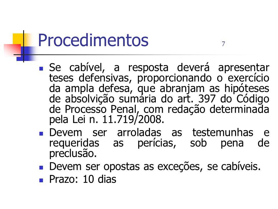 Procedimentos 7 Se cabível, a resposta deverá apresentar teses defensivas, proporcionando o exercício da ampla defesa, que abranjam as hipóteses de ab