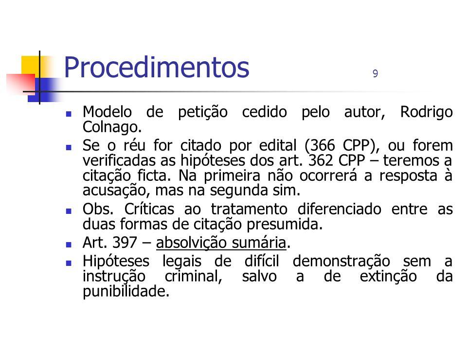 Procedimentos 9 Modelo de petição cedido pelo autor, Rodrigo Colnago. Se o réu for citado por edital (366 CPP), ou forem verificadas as hipóteses dos