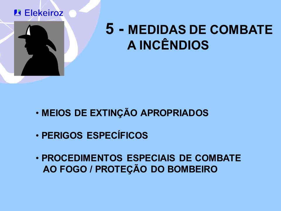 5 - MEDIDAS DE COMBATE A INCÊNDIOS MEIOS DE EXTINÇÃO APROPRIADOS PERIGOS ESPECÍFICOS PROCEDIMENTOS ESPECIAIS DE COMBATE AO FOGO / PROTEÇÃO DO BOMBEIRO