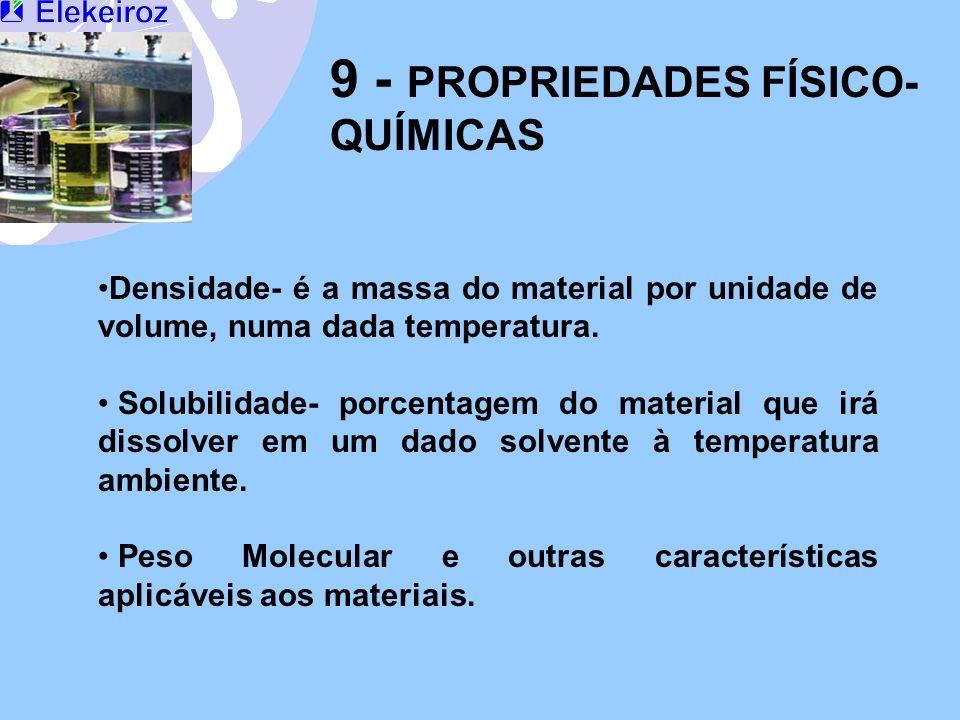 9 - PROPRIEDADES FÍSICO- QUÍMICAS Densidade- é a massa do material por unidade de volume, numa dada temperatura. Solubilidade- porcentagem do material
