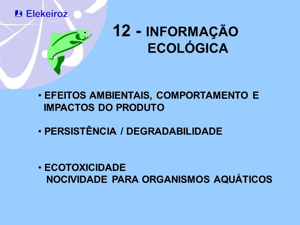 12 - INFORMAÇÃO ECOLÓGICA EFEITOS AMBIENTAIS, COMPORTAMENTO E IMPACTOS DO PRODUTO PERSISTÊNCIA / DEGRADABILIDADE ECOTOXICIDADE NOCIVIDADE PARA ORGANIS