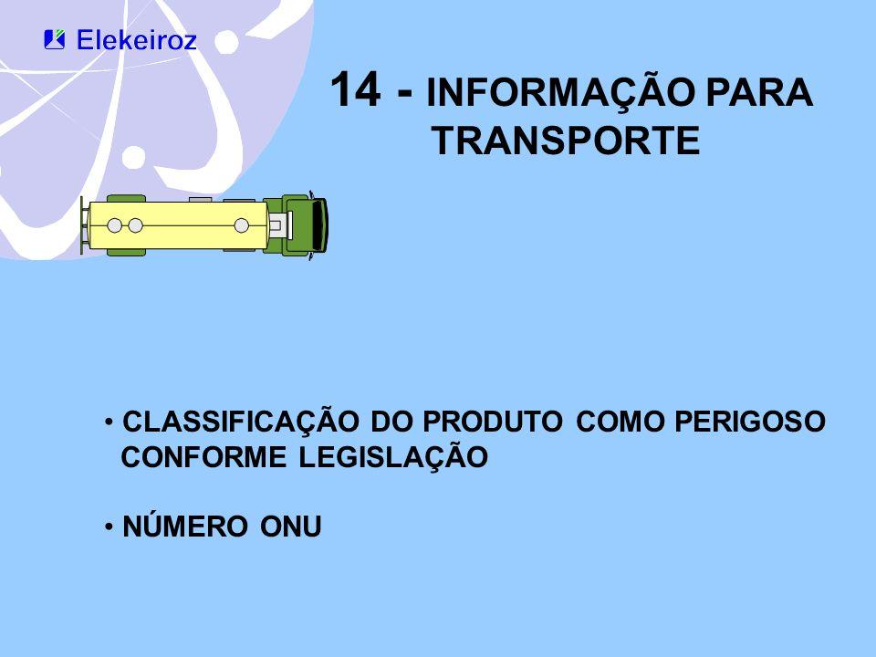 14 - INFORMAÇÃO PARA TRANSPORTE CLASSIFICAÇÃO DO PRODUTO COMO PERIGOSO CONFORME LEGISLAÇÃO NÚMERO ONU