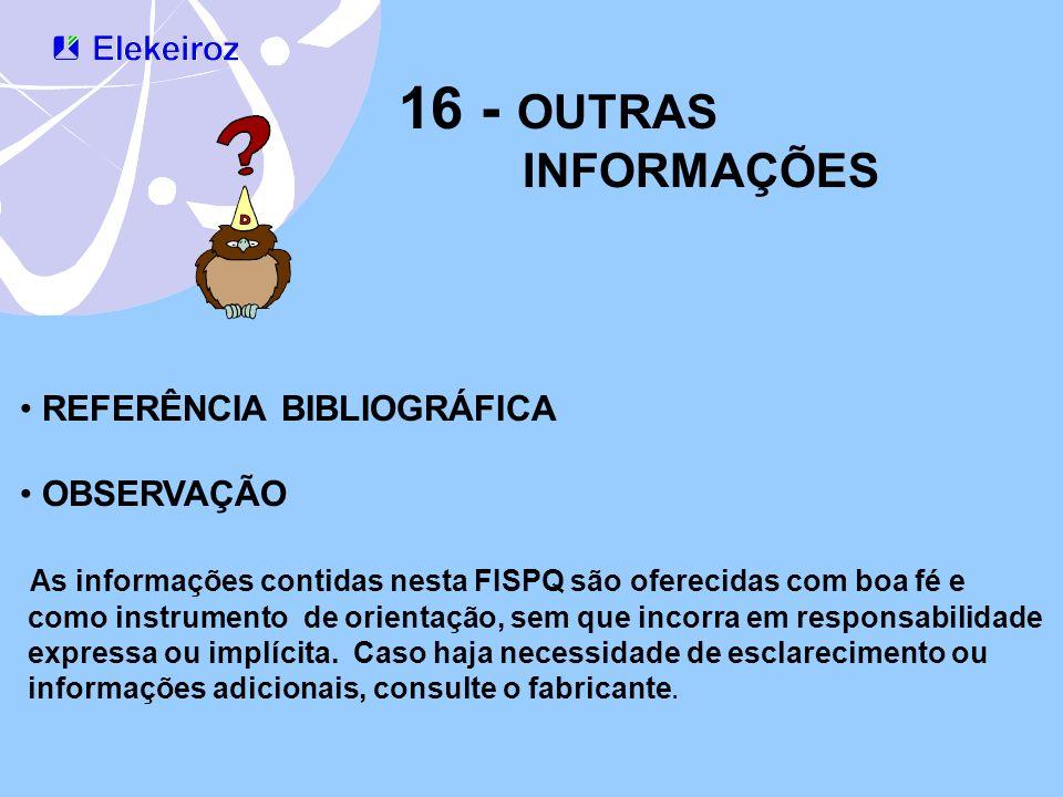 16 - OUTRAS INFORMAÇÕES REFERÊNCIA BIBLIOGRÁFICA OBSERVAÇÃO As informações contidas nesta FISPQ são oferecidas com boa fé e como instrumento de orient