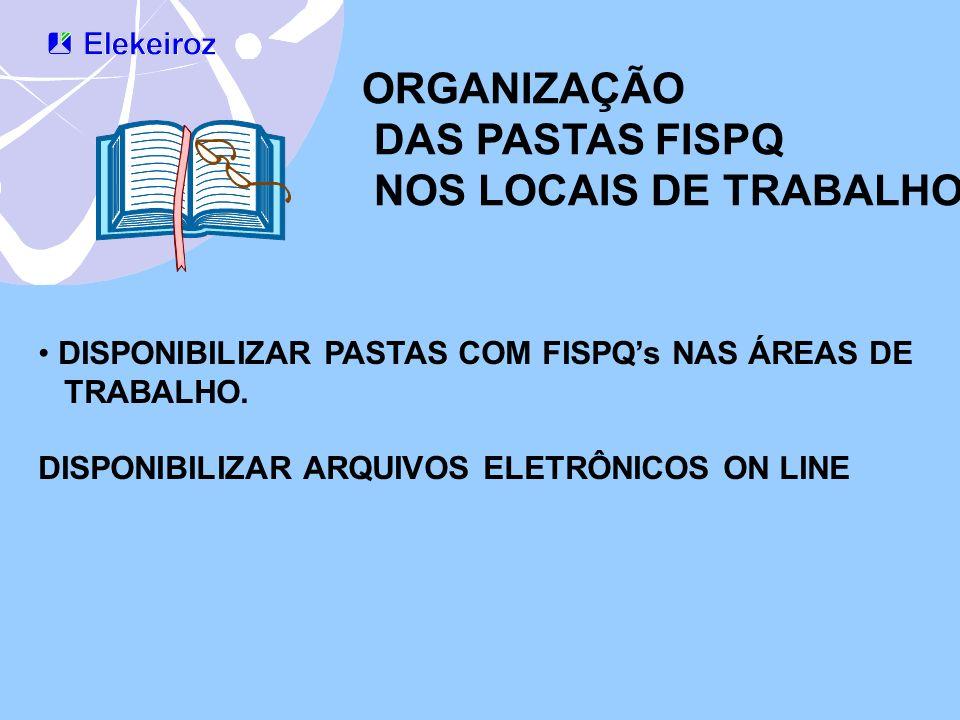 ORGANIZAÇÃO DAS PASTAS FISPQ NOS LOCAIS DE TRABALHO DISPONIBILIZAR PASTAS COM FISPQs NAS ÁREAS DE TRABALHO. DISPONIBILIZAR ARQUIVOS ELETRÔNICOS ON LIN