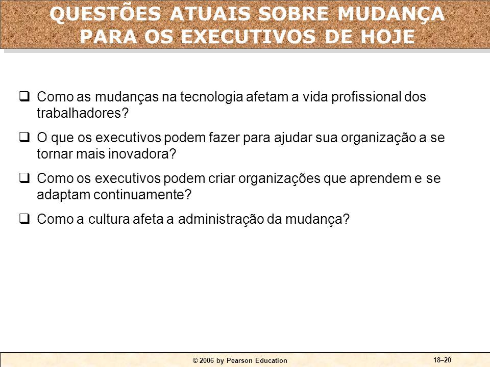 © 2006 by Pearson Education 18–19 Investigação apreciativa: Descoberta: descobrir quais são os pontos fortes da organização. Sonho: especular acerca d