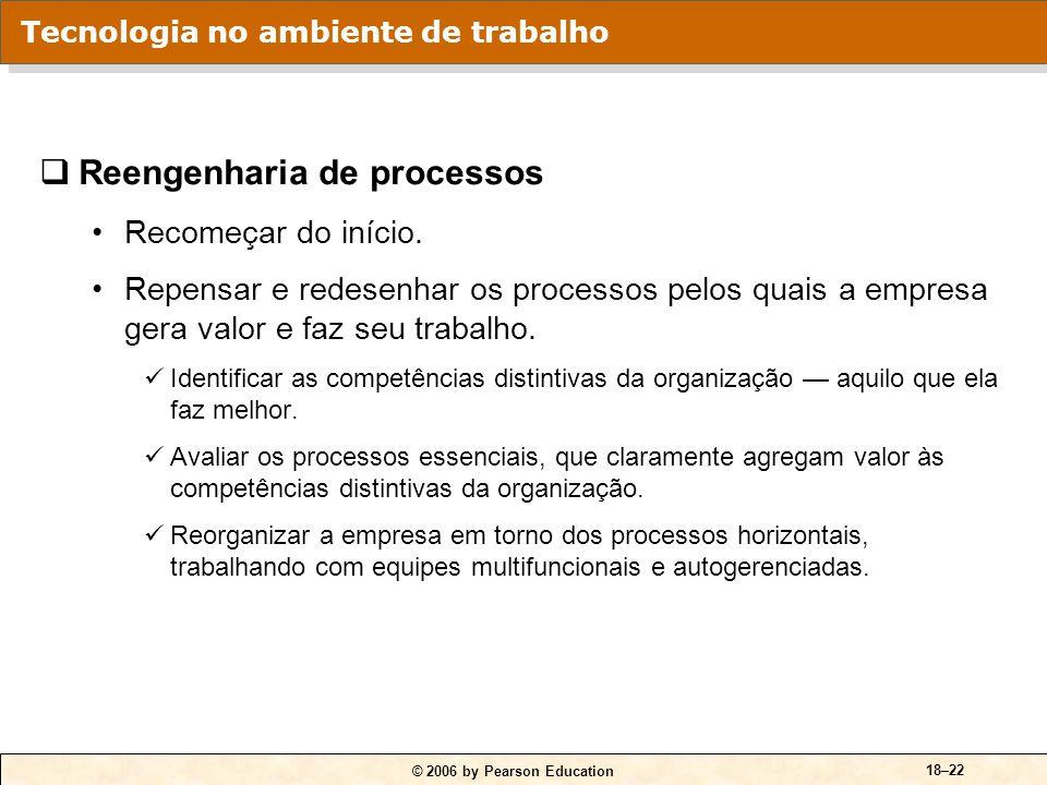© 2006 by Pearson Education 18–21 Processos de melhoria contínua O bom não é bom o suficiente. Obtenção da melhoria constante dos processos para que a