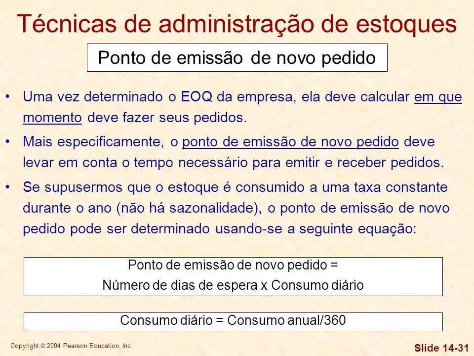 Copyright © 2004 Pearson Education, Inc. Slide 14-30 Técnicas de administração de estoques Custos de pedido = Custo/Pedido x Número de pedidos/Ano Cus