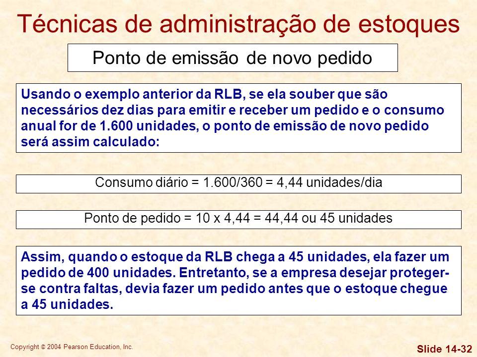 Copyright © 2004 Pearson Education, Inc. Slide 14-31 Técnicas de administração de estoques Uma vez determinado o EOQ da empresa, ela deve calcular em