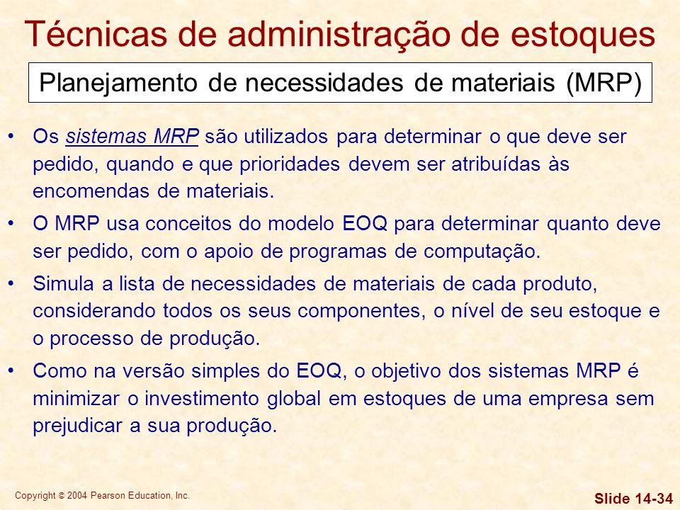 Copyright © 2004 Pearson Education, Inc. Slide 14-33 Técnicas de administração de estoques O sistema just-in-time minimiza o investimento em estoques,