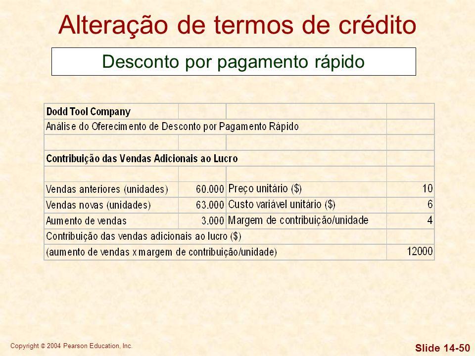 Copyright © 2004 Pearson Education, Inc. Slide 14-49 Alteração de termos de crédito Desconto por pagamento rápido A Dodd Tool está pensando em oferece