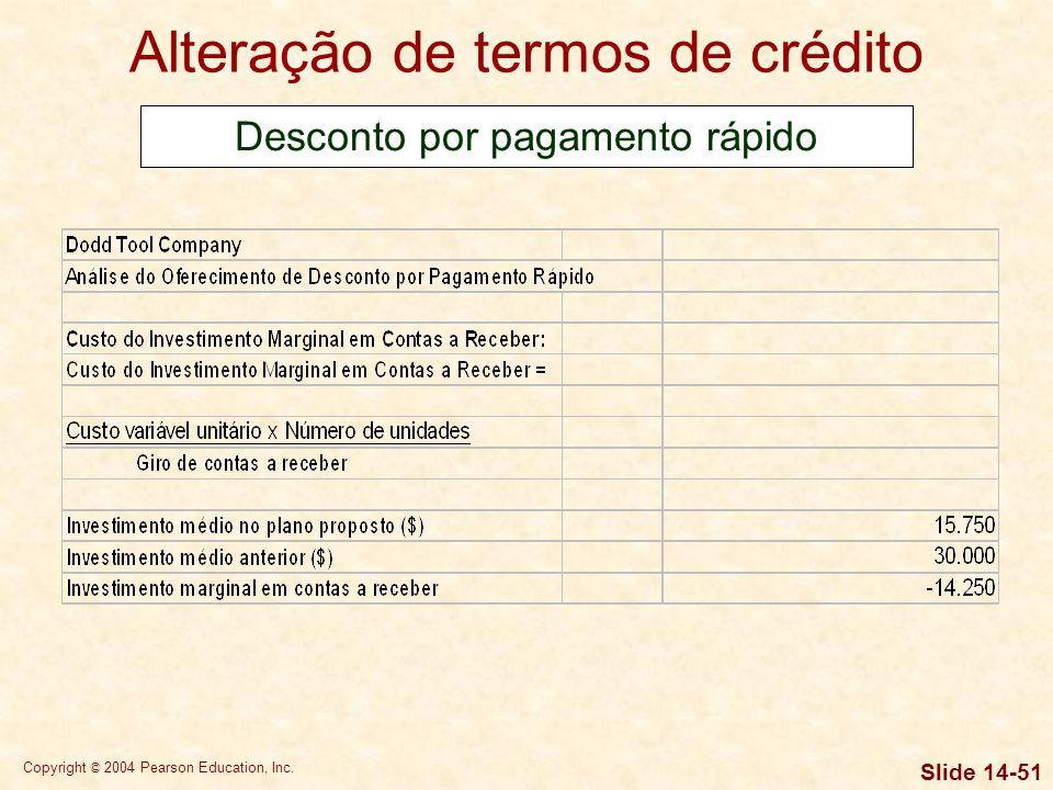 Copyright © 2004 Pearson Education, Inc. Slide 14-50 Alteração de termos de crédito Desconto por pagamento rápido