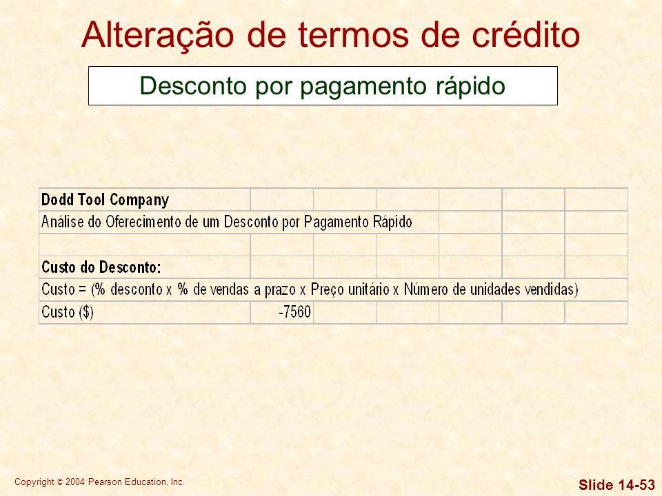 Copyright © 2004 Pearson Education, Inc. Slide 14-52 Alteração de termos de crédito Desconto por pagamento rápido