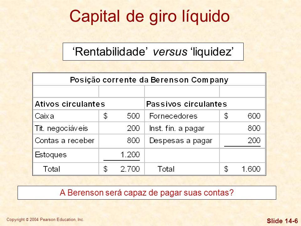 Copyright © 2004 Pearson Education, Inc. Slide 14-5 É indispensável observar que rentabilidade e liquidez(ou fluxo de caixa) não são necessariamente a