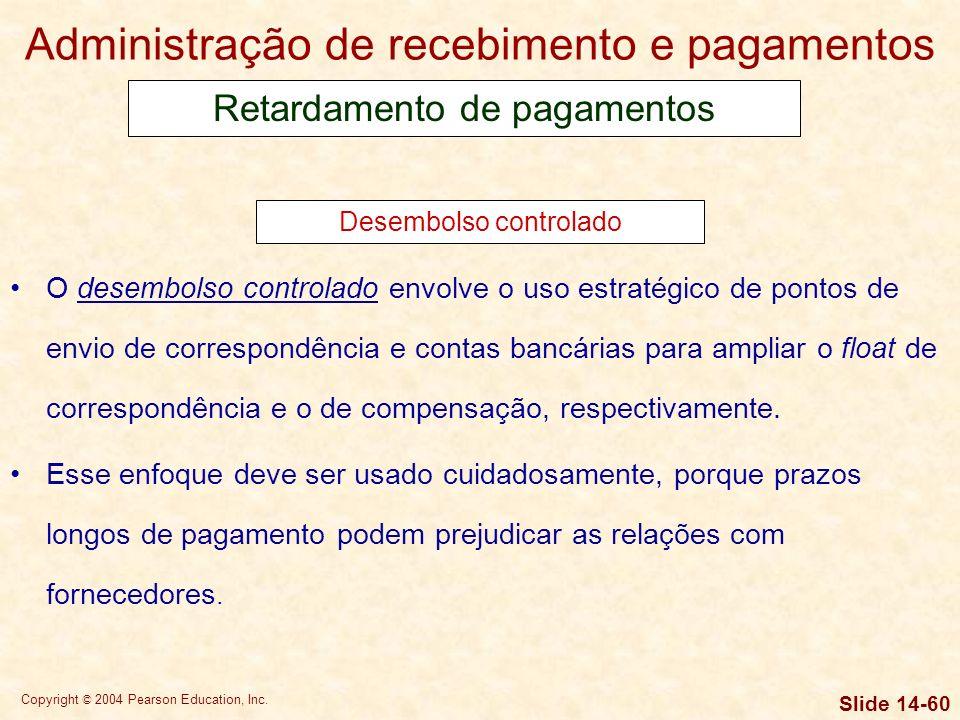 Copyright © 2004 Pearson Education, Inc. Slide 14-59 Um sistema de caixas postais é um procedimento de cobrança no qual os pagantes enviam seus pagame
