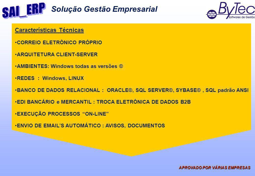 Solução Gestão Empresarial APROVADO POR VÁRIAS EMPRESAS Características Técnicas CORREIO ELETRÔNICO PRÓPRIO ARQUITETURA CLIENT-SERVER AMBIENTES: Windo