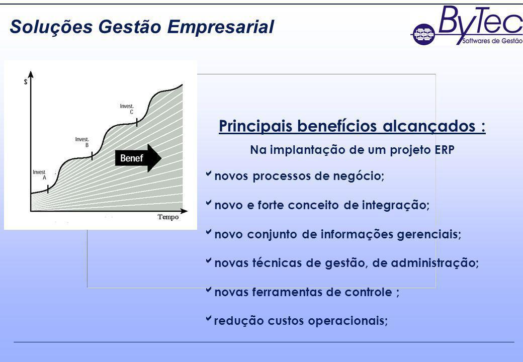Principais benefícios alcançados : Na implantação de um projeto ERP novos processos de negócio; novo e forte conceito de integração; novo conjunto de