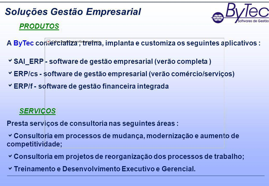 PRODUTOS A ByTec comercializa, treina, implanta e customiza os seguintes aplicativos : SAI_ERP - software de gestão empresarial (verão completa ) ERP/