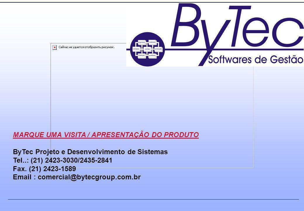 MARQUE UMA VISITA / APRESENTAÇÃO DO PRODUTO ByTec Projeto e Desenvolvimento de Sistemas Tel..: (21) 2423-3030/2435-2841 Fax. (21) 2423-1589 Email : co