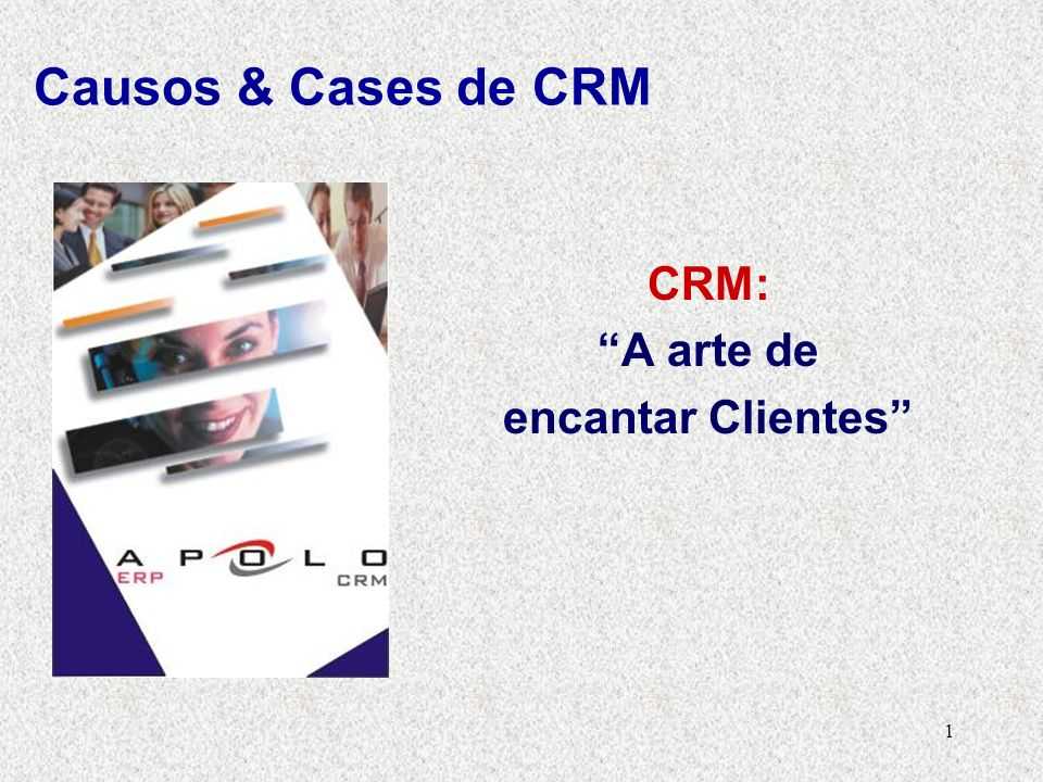 1 CRM: A arte de encantar Clientes Causos & Cases de CRM