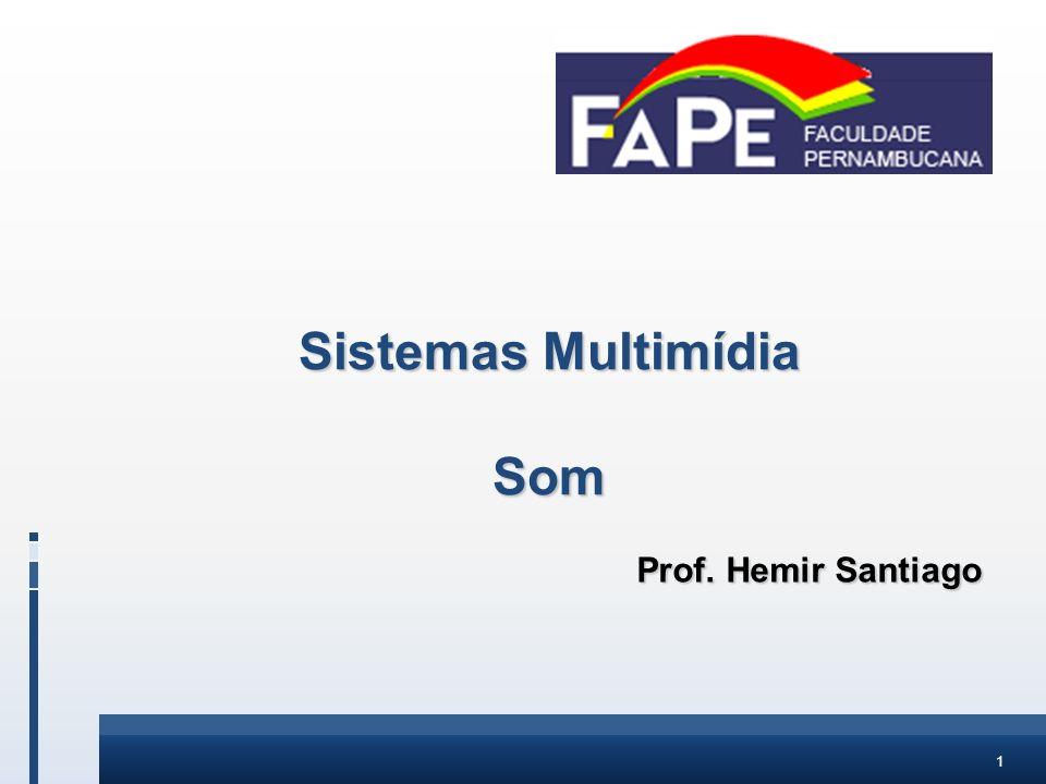 1 Sistemas Multimídia Som Prof. Hemir Santiago Prof. Hemir Santiago