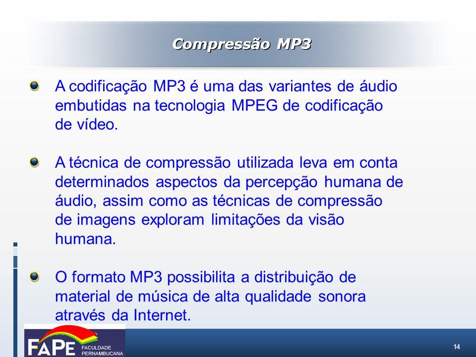 14 Compressão MP3 A codificação MP3 é uma das variantes de áudio embutidas na tecnologia MPEG de codificação de vídeo. A técnica de compressão utiliza