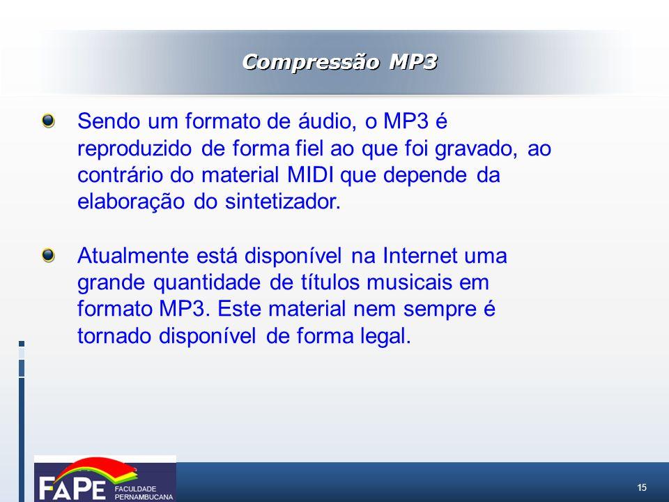 15 Compressão MP3 Sendo um formato de áudio, o MP3 é reproduzido de forma fiel ao que foi gravado, ao contrário do material MIDI que depende da elabor