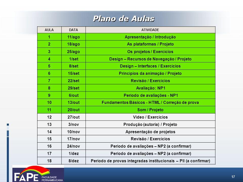 17 Plano de Aulas AULADATAATIVIDADE 111/agoApresentação / Introdução 218/agoAs plataformas / Projeto 325/agoOs projetos / Exercícios 41/setDesign – Re
