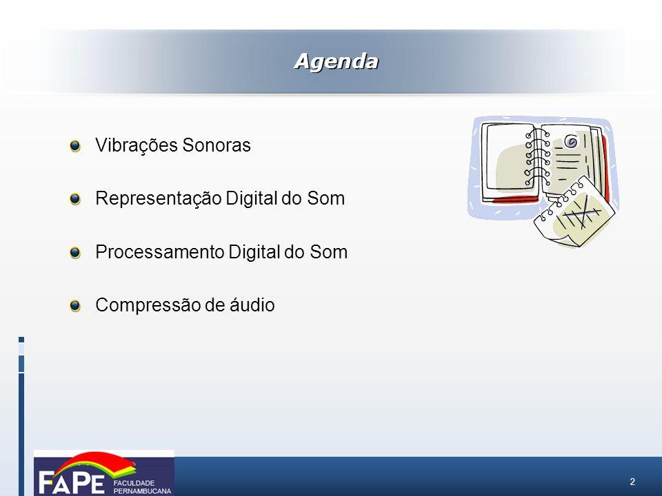 2 Vibrações Sonoras Representação Digital do Som Processamento Digital do Som Compressão de áudio Agenda