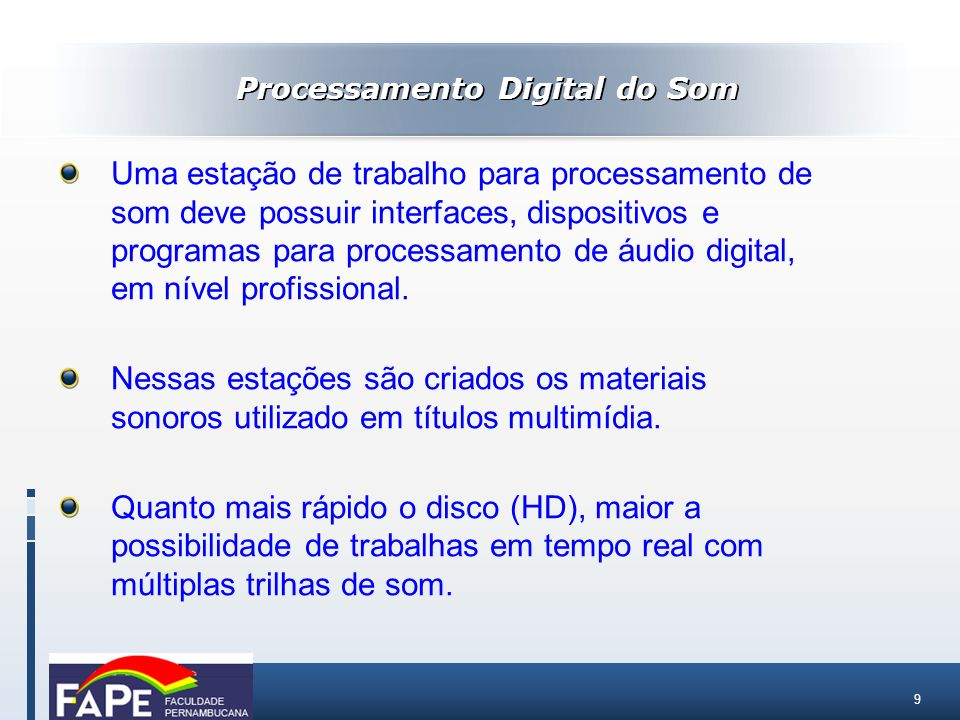 9 Processamento Digital do Som Uma estação de trabalho para processamento de som deve possuir interfaces, dispositivos e programas para processamento