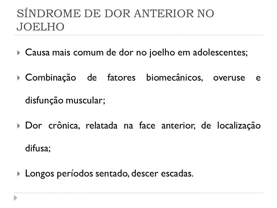 SÍNDROME DE DOR ANTERIOR NO JOELHO Causa mais comum de dor no joelho em adolescentes; Combinação de fatores biomecânicos, overuse e disfunção muscular