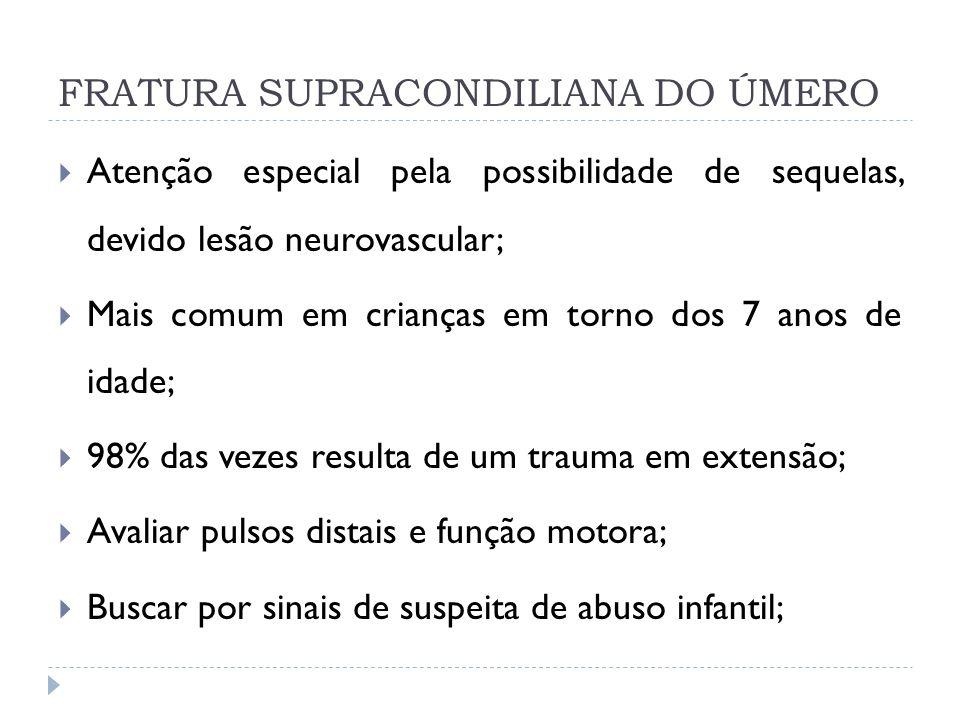 FRATURA SUPRACONDILIANA DO ÚMERO Atenção especial pela possibilidade de sequelas, devido lesão neurovascular; Mais comum em crianças em torno dos 7 an