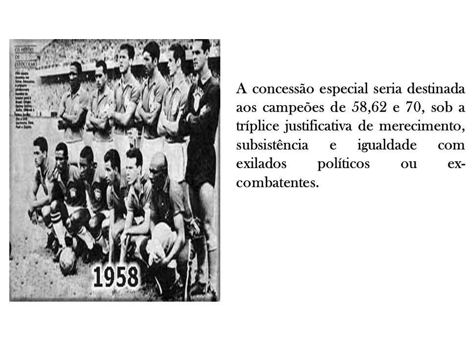 A concessão especial seria destinada aos campeões de 58,62 e 70, sob a tríplice justificativa de merecimento, subsistência e igualdade com exilados po