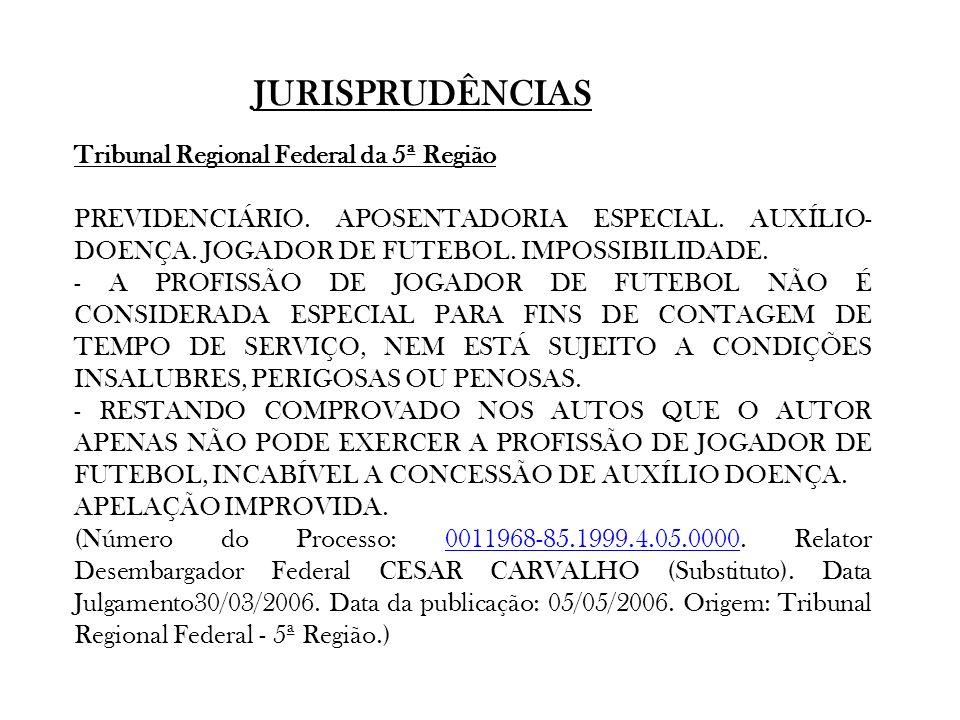 JURISPRUDÊNCIAS Tribunal Regional Federal da 5ª Região PREVIDENCIÁRIO. APOSENTADORIA ESPECIAL. AUXÍLIO- DOENÇA. JOGADOR DE FUTEBOL. IMPOSSIBILIDADE. -
