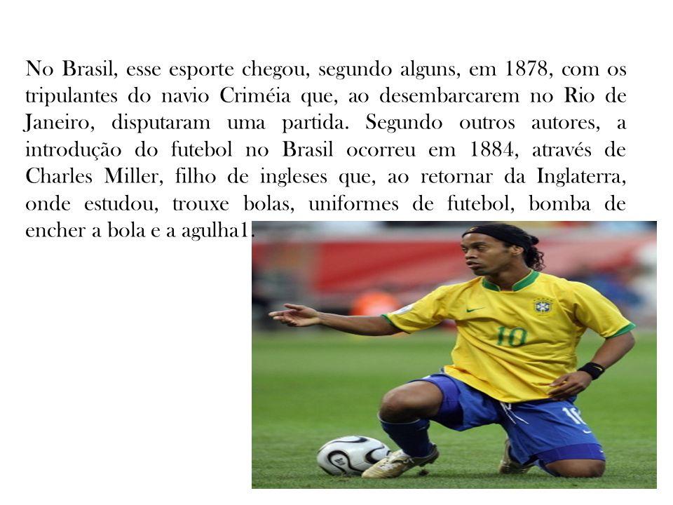 No Brasil, esse esporte chegou, segundo alguns, em 1878, com os tripulantes do navio Criméia que, ao desembarcarem no Rio de Janeiro, disputaram uma p