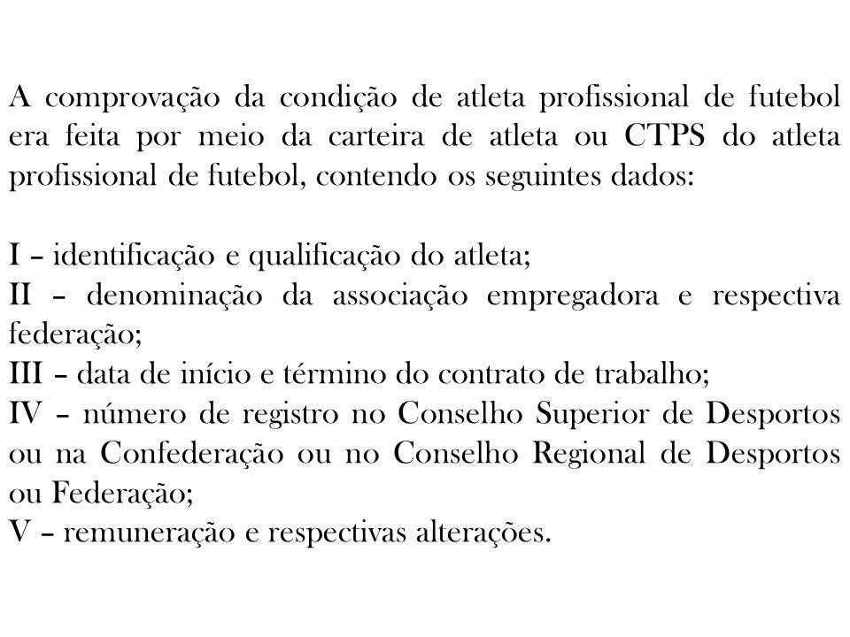 A comprovação da condição de atleta profissional de futebol era feita por meio da carteira de atleta ou CTPS do atleta profissional de futebol, conten