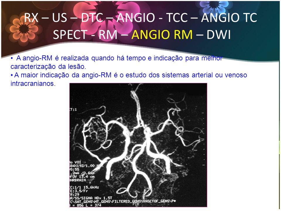 A angio-RM é realizada quando há tempo e indicação para melhor caracterização da lesão. A maior indicação da angio-RM é o estudo dos sistemas arterial
