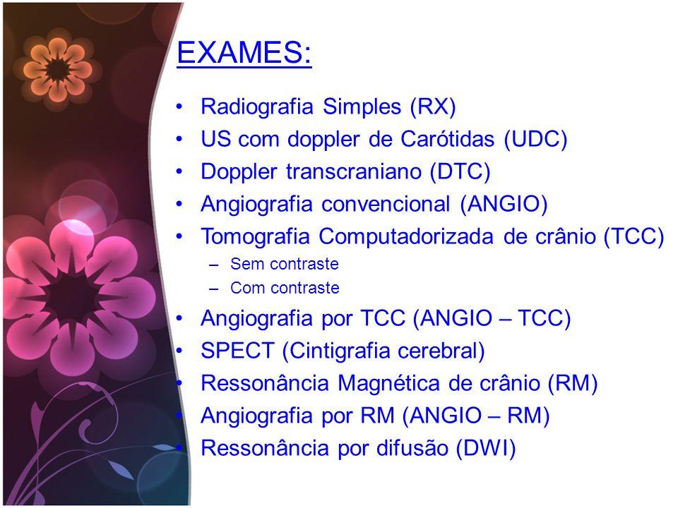 EXAMES: Radiografia Simples (RX) US com doppler de Carótidas (UDC) Doppler transcraniano (DTC) Angiografia convencional (ANGIO) Tomografia Computadori
