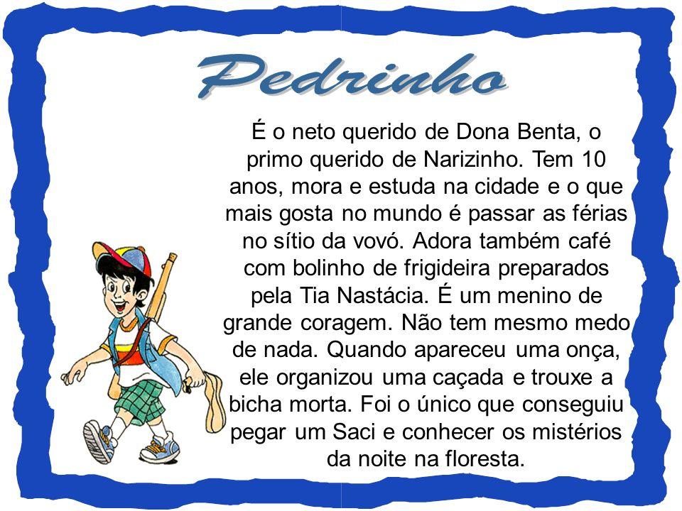 É o neto querido de Dona Benta, o primo querido de Narizinho. Tem 10 anos, mora e estuda na cidade e o que mais gosta no mundo é passar as férias no s