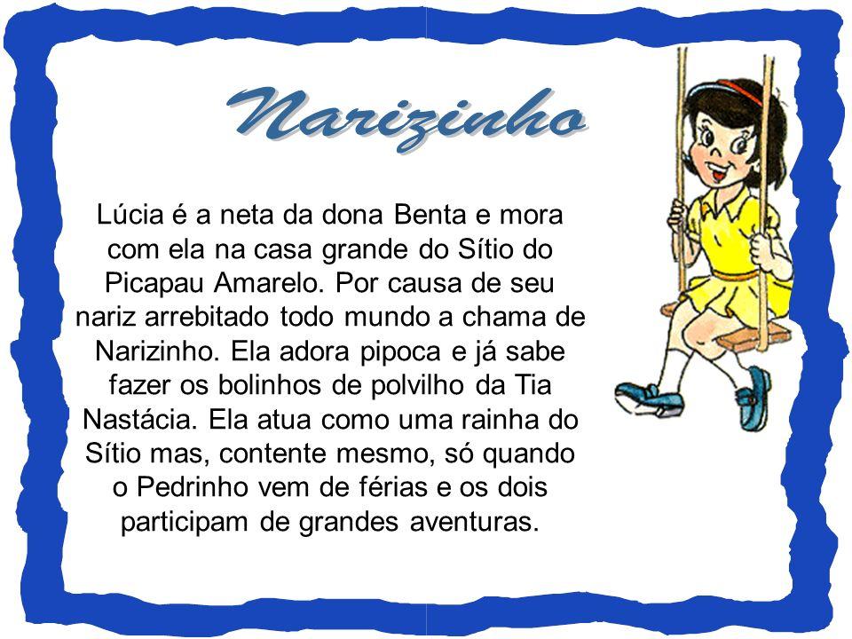 Lúcia é a neta da dona Benta e mora com ela na casa grande do Sítio do Picapau Amarelo. Por causa de seu nariz arrebitado todo mundo a chama de Narizi