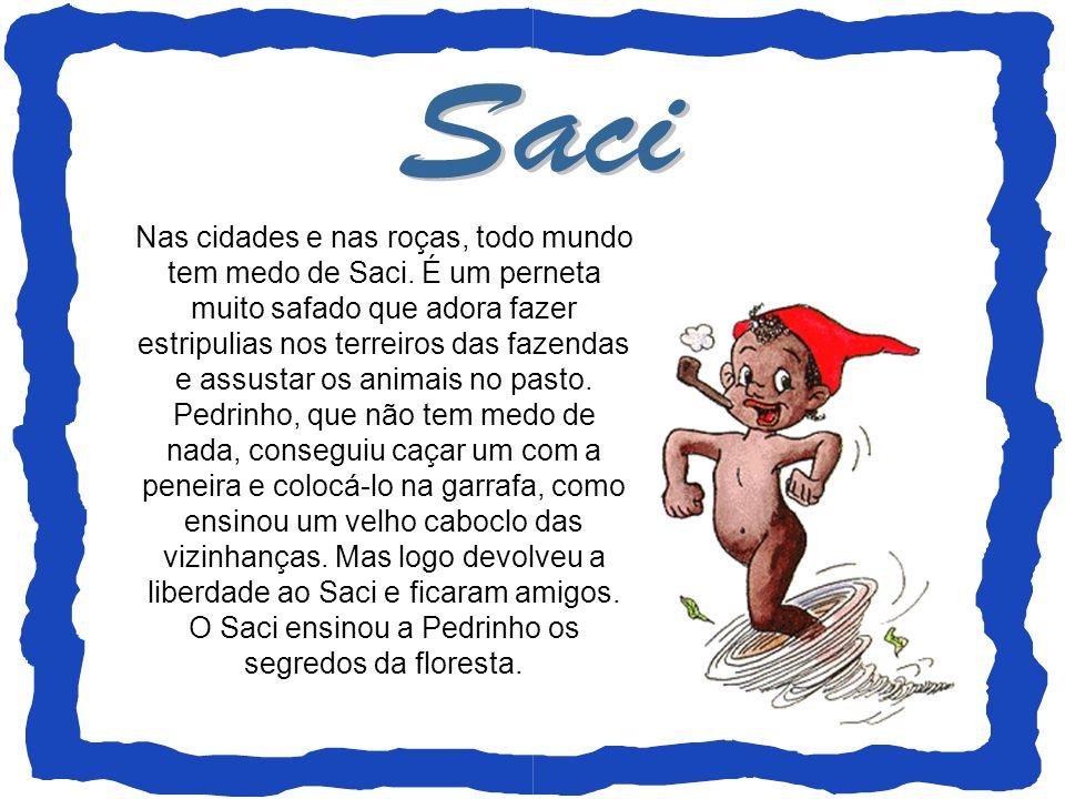Nas cidades e nas roças, todo mundo tem medo de Saci. É um perneta muito safado que adora fazer estripulias nos terreiros das fazendas e assustar os a