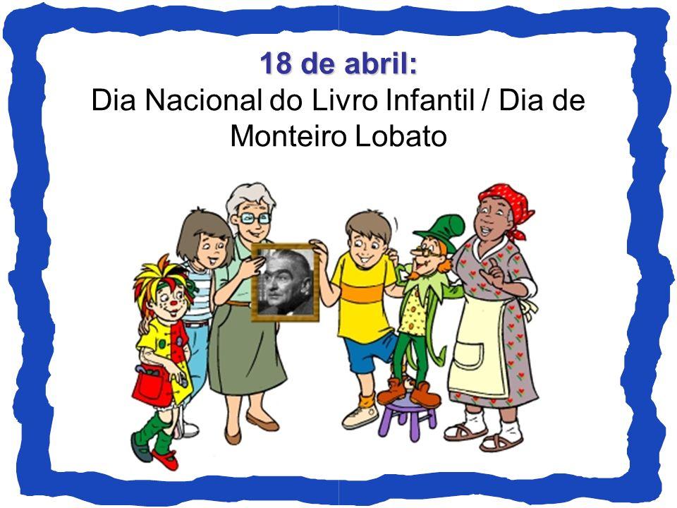 18 de abril: 18 de abril: Dia Nacional do Livro Infantil / Dia de Monteiro Lobato