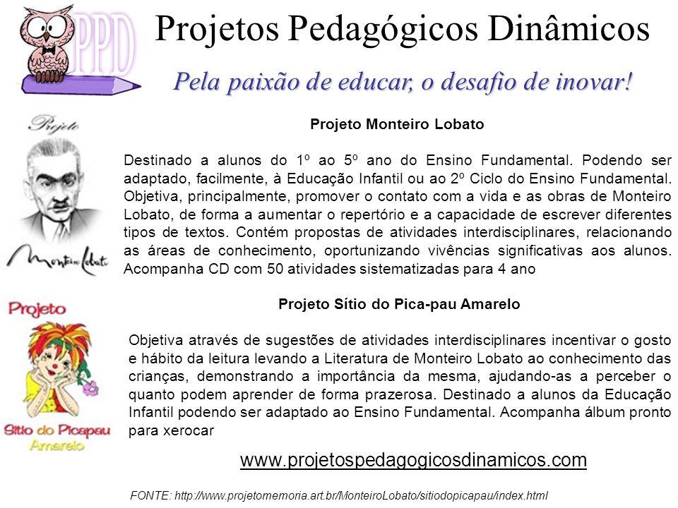 FONTE: http://www.projetomemoria.art.br/MonteiroLobato/sitiodopicapau/index.html Projetos Pedagógicos Dinâmicos Pela paixão de educar, o desafio de in