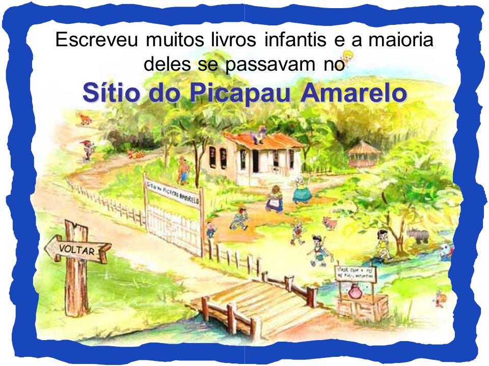 Sítio do Picapau Amarelo Escreveu muitos livros infantis e a maioria deles se passavam no Sítio do Picapau Amarelo