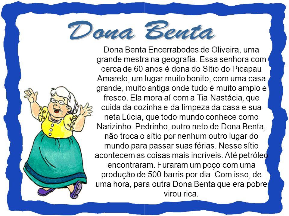 Dona Benta Encerrabodes de Oliveira, uma grande mestra na geografia. Essa senhora com cerca de 60 anos é dona do Sítio do Picapau Amarelo, um lugar mu