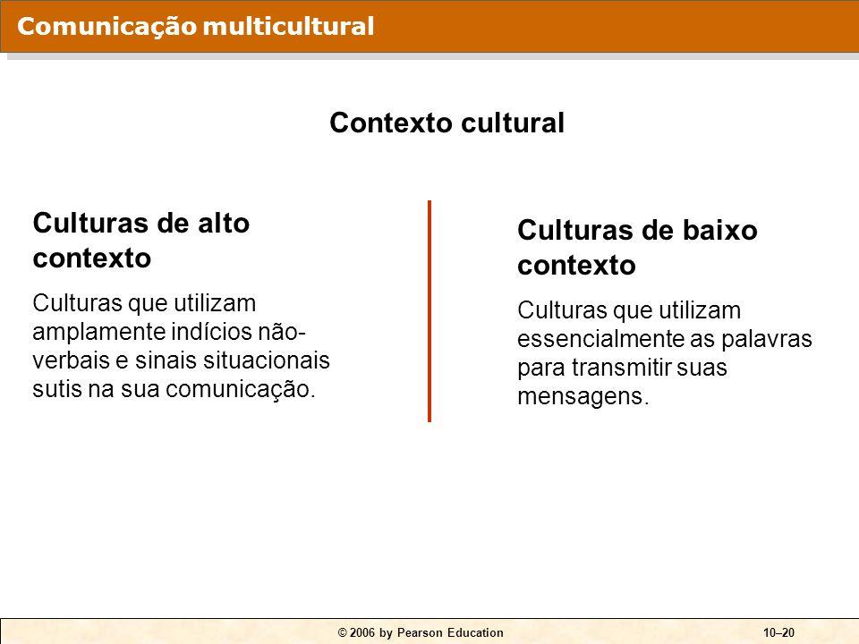 © 2006 by Pearson Education10–19 Barreiras culturais Semânticas Causadas pelas conotações das palavras Causadas pelas diferenças de entonação Causadas