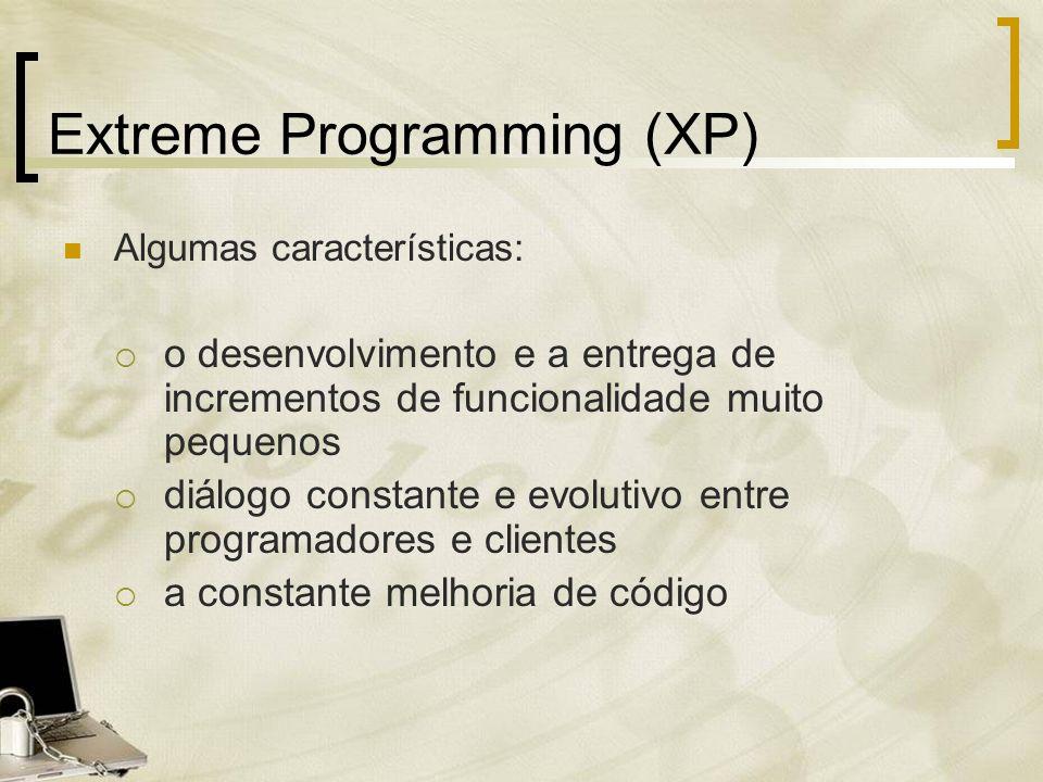 Extreme Programming (XP) Algumas características: o desenvolvimento e a entrega de incrementos de funcionalidade muito pequenos diálogo constante e ev
