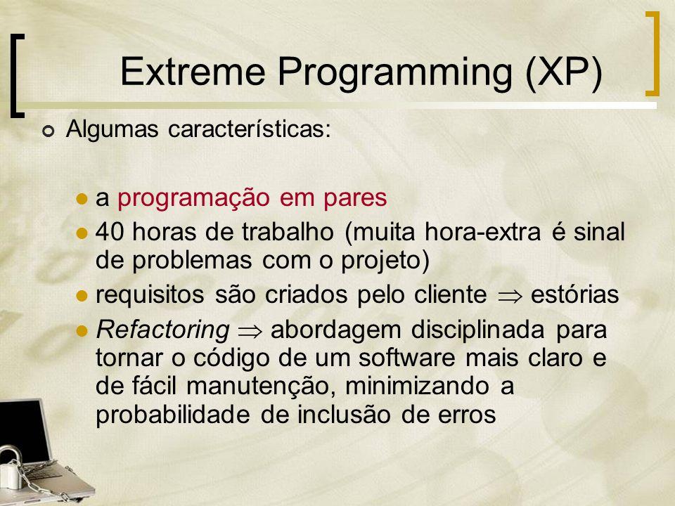 Extreme Programming (XP) Algumas características: a programação em pares 40 horas de trabalho (muita hora-extra é sinal de problemas com o projeto) re