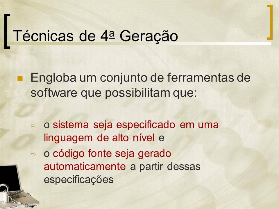 Técnicas de 4 a Geração Engloba um conjunto de ferramentas de software que possibilitam que: o sistema seja especificado em uma linguagem de alto níve