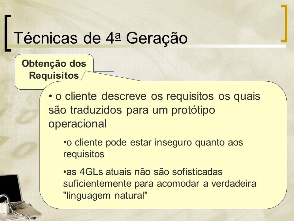 Técnicas de 4 a Geração Estratégia do Projeto Implementação usando 4GL Testes Obtenção dos Requisitos o cliente descreve os requisitos os quais são tr